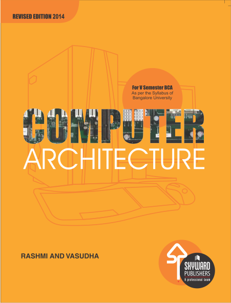 Computer Architecture ISBN No.978-81-929585-4-5 Author: Rashmi Eshwar Rs.195.00 each