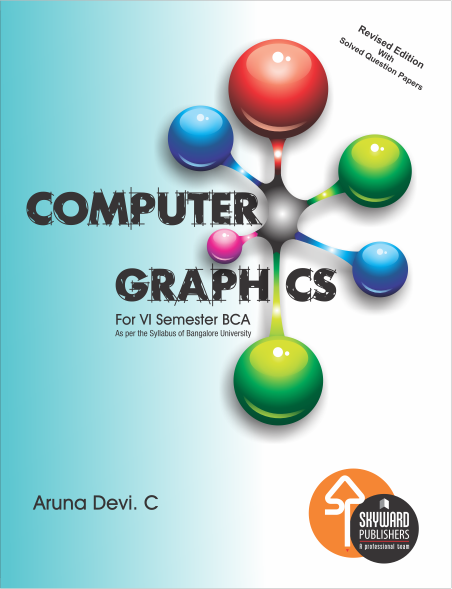 Computer Graphics ISBN No.978-93-84494-17-9 Author: Aruna Devi Rs.160.00 each