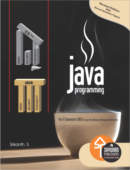 Java Programming ISBN No.978-81-929585-0-7 Author: Srikanth S Rs.250.00 each